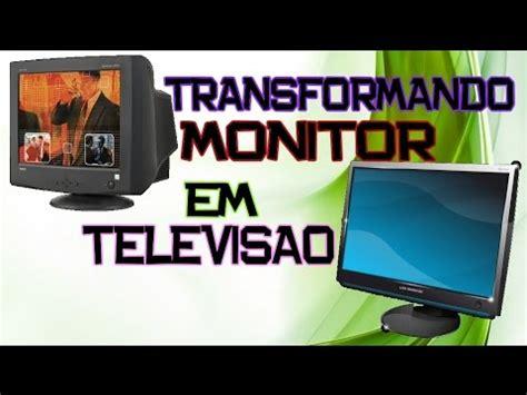 tutorial transformando monitor em televisao tv modo
