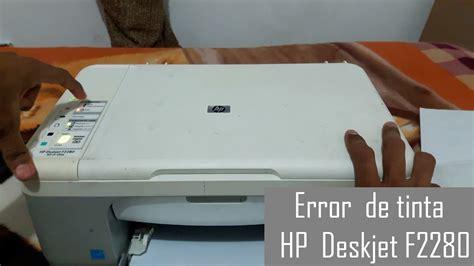 Reset Hp Deskjet F2280 All In One | error de tinta impresora hp deskjet f2280 solucionado by