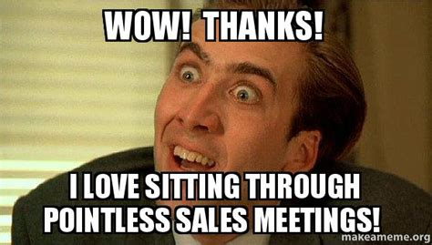 Sarcastic Love Memes - wow thanks i love sitting through pointless sales