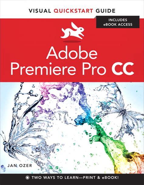 Adobe Premiere Pro Quick Start | premiere pro cc visual quickstart guide peachpit