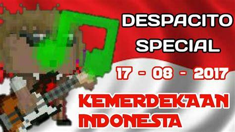 despacito growtopia despacito special kemerdekaan indonesia growtopia