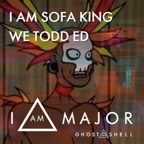 i am sofa king we todd ed i am sofa king we todd ed iammajor know your meme