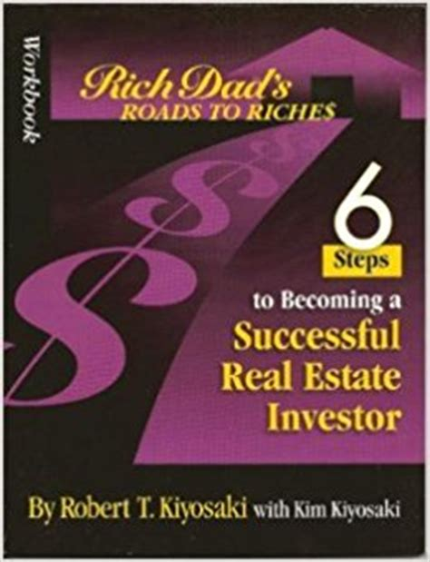 how to become a successful real estate investor ed workbook rich dad s road to riches 6 steps to becoming a