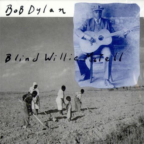Blind Willie Mctell Bob Dylan Bob Dylan S Best Songs Blind Willie Mctell All Dylan