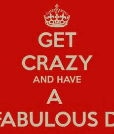 Crazy Mugs get crazy and have a a fabulous day poster nornor keep