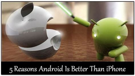 How Android Is Better Than Iphone 5 reasons why android is far better than iphone
