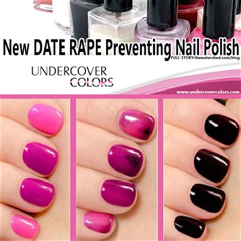 nail polish for detecting date rape drugs undercover colors date rape drugs detected by nail polish but does it solve