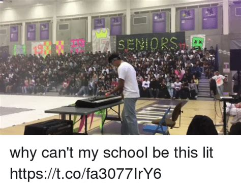 If Its It Cant Be Lit by Seniors Xx Why Can T My School Be This Lit