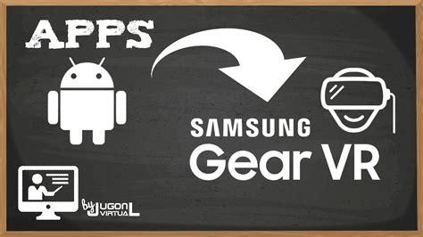vr apps android c 243 mo usar juegos y apps android en samsung gear vr jugon