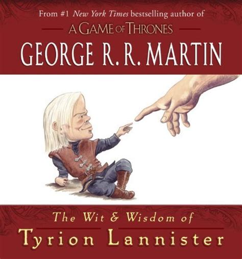 the wit wisdom of tyrion lannister the wit and wisdom of tyrion lannister george r r martin