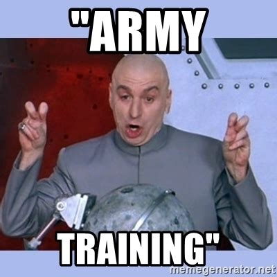 Training Meme - quot army training quot dr evil meme meme generator