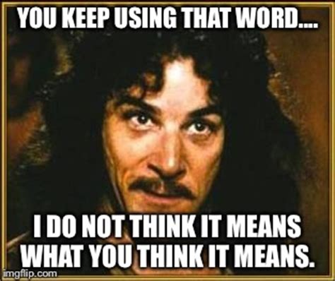 You Keep Using That Word Meme - princess bride imgflip