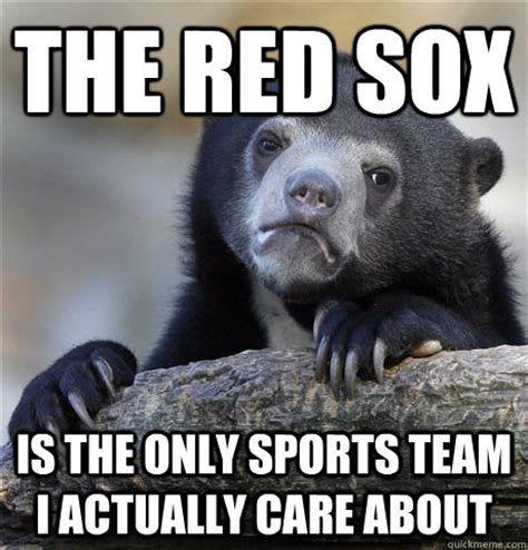 Red Sox Memes - the red sox is the only sports team i actually care about