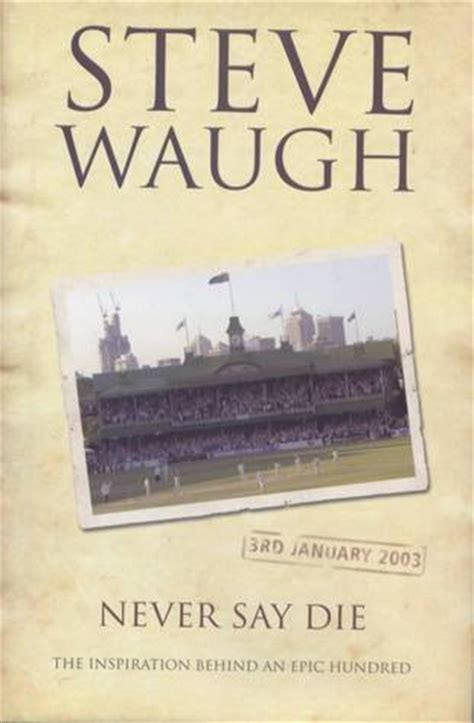 Book Review Never Say Never By Hill by Never Say Die By Steve Waugh Reviews Discussion