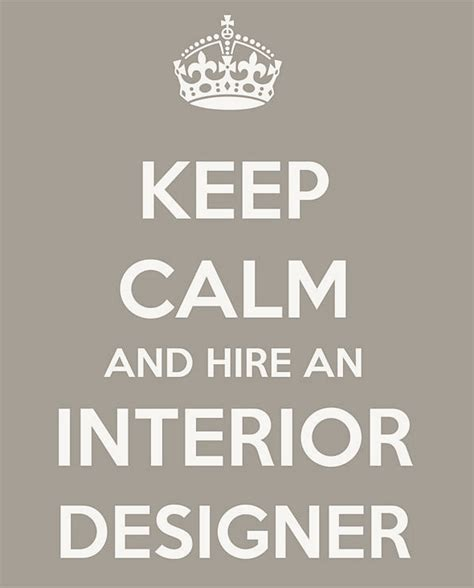 interior designer quotes keep calm and hire an interior designer