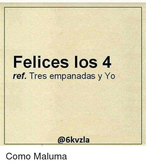 imagenes felices los tres felices los 4 ref tres empanadas y yo como maluma meme