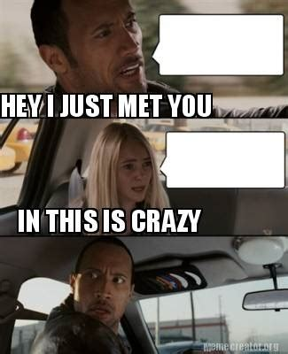 This Is Crazy Meme - meme creator hey i just met you in this is crazy meme