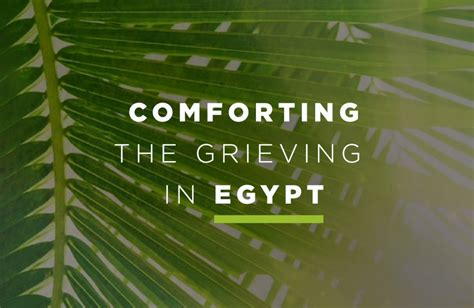 comfort the grieving comforting the grieving in egypt the joshua fund