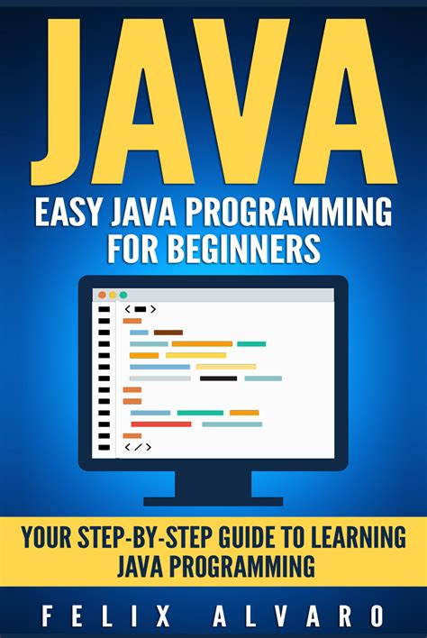 learning the beginner s step by step guide books free java easy java programming for beginners your step