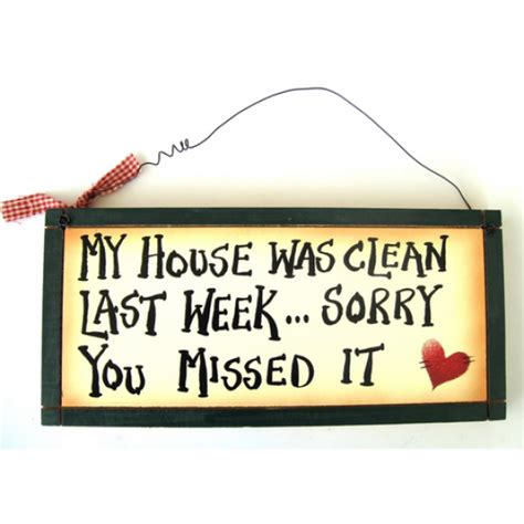 Sorry This Took So Last Week Was A Bu by Quot My House Was Clean Last Week Sorry You Missed It Quot Wood