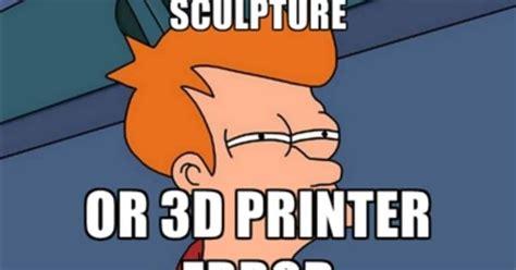 3d Meme - futurama fry not sure if modern art sculpture or 3d