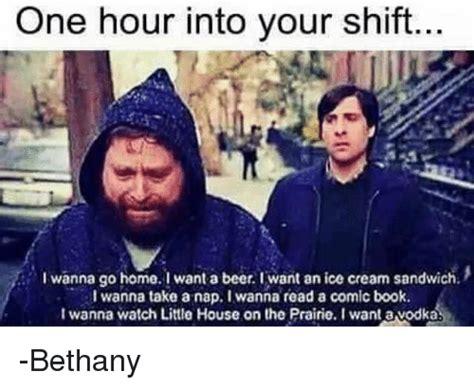 I Wanna Take A Nap Meme - one hour into your shift i wanna go home i want a beer i