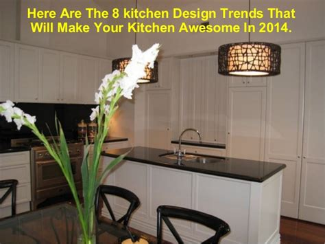 kitchen design trends 2014 top 8 kitchen design trends in 2014