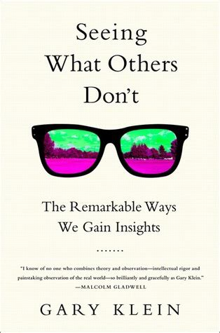 seeing what others don t the remarkable ways we gain insights by gary klein reviews