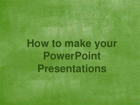 How To Make Amazing Powerpoint Presentations Make Amazing Powerpoint Presentations