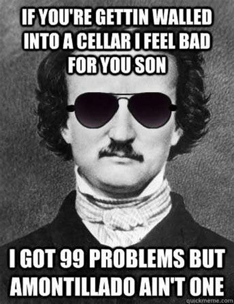 Edgar Allen Poe Meme - edgar allan poe problems i laughed until i cried