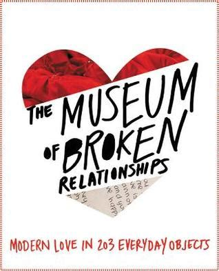 the museum of broken relationships books the museum of broken relationships and a giveaway