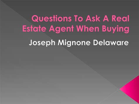 questions to ask real estate agent when buying a house ppt joseph mignone delaware questions to ask a real estate agent when buying