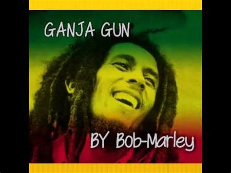 biography of bob marley youtube ganja gun smoke your life off bob marley youtube