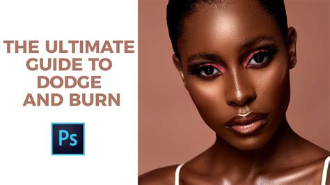 tutorial photoshop dodge and burn photoshop tutorial the ultimate guide to dodge and burn