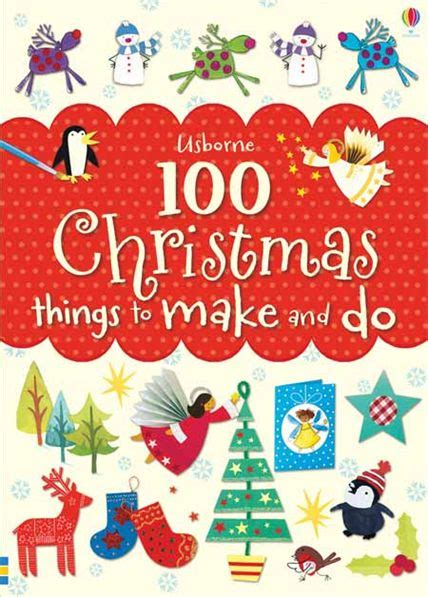 100 christmas things to make and do at usborne children