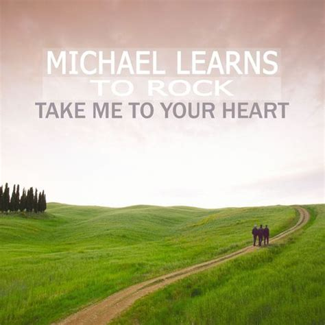 take me back to you free mp3 download take me to your heart song by michael learns to rock from