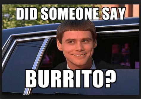 Burrito Meme - 20 burrito memes that ll make you feel excited love