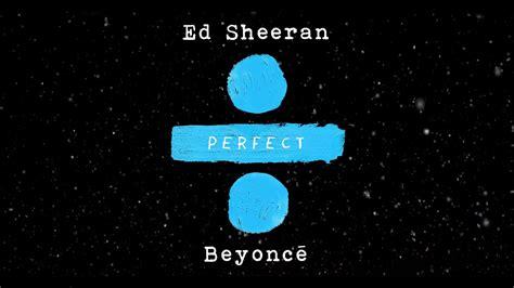ed sheeran perfect beyonce itunes エド シーラン 215 ビヨンセ最新デュエット曲 perfect duet サプライズ リリース 全米 全英他世界各国