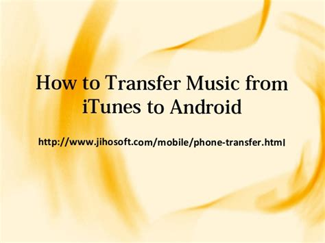 how to transfer itunes to android how to transfer fromitunes to androidhttp www jihosoft mobile phone transfer html