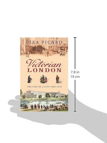 libro london a life in libro victorian london the life of a city 1840 1870 di liza picard