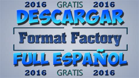format factory full español 2016 c 243 mo descargar format factory 3 8 0 espa 241 ol full 2016