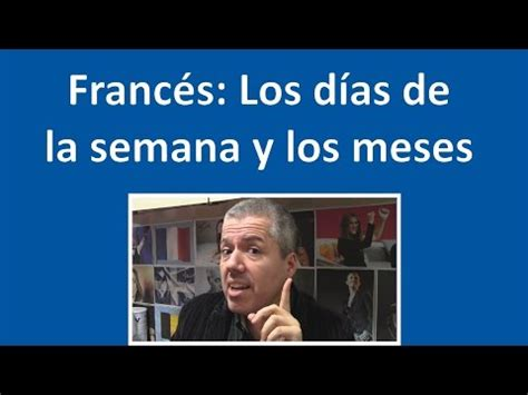 francs fcil para la nelson clases franc 233 s f 225 cil franc 233 s aprende a pronunciar los d 237 as de la semana y los meses