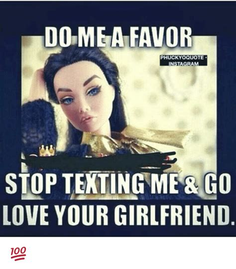 Your Girlfriend Meme - domea favor phuckyoquote stop teting me go love your