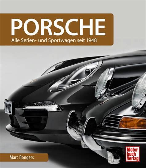 Porsche Artikel by Porsche Alle Serien Und Sportwagen Seit 1948 Marc Bongers