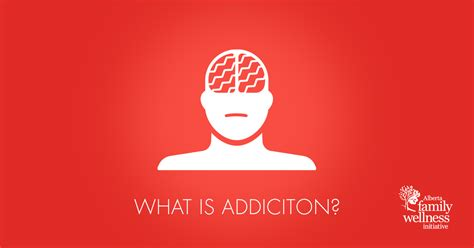what is addiction and the brain 187 alberta family wellness initiative