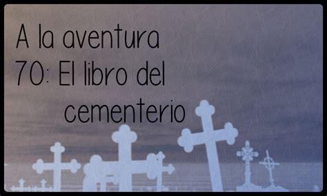 libro el libro del cementerio 70 el libro del cementerio a la aventura