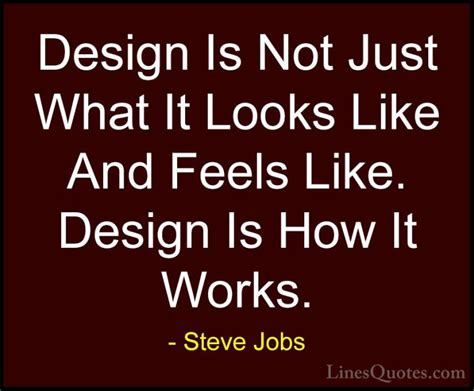 design is not how it looks steve jobs quotes and sayings with images linesquotes com