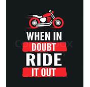 When In Doubt Ride It Out  Motivational Motorcycle Quote