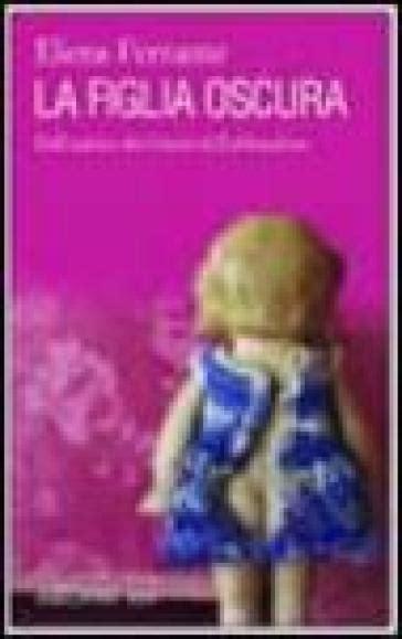libro la figlia oscura tascabili la figlia oscura elena ferrante libro mondadori store
