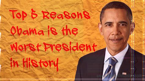 the obama s top 5 reasons obama is the worst president in history